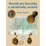 Slovník pro historiky a návštěvníky archívů - Václav Rameš