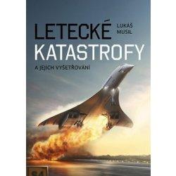 Letecké katastrofy a jejich vyšetřování - Lukáš Musil