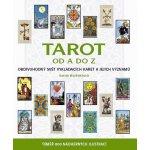 Tarot od A do Z -- Obdivuhodný svět vykládacích karet a jejich významů - Sarah Bartlettová