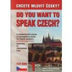 Chcete mluvit česky ? - Do you want to speak czech ? Text Book 1 - Remediosová,Čechová