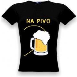 2e963617fd5 T-shock tričko s potiskem Na pivo dáma dámské alternativy - Heureka.cz