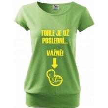 Bezvatriko.cz těhotenské tričko Tohle je už poslední vážně Zelená