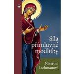 S íla přímluvné modlitby - Kateřina Lachmanová