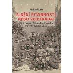 Plnění povinností, nebo velezrada? - Čeští vojáci Rakousko-Uherska v první světové válce - Richard Lein