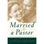 Married to a Pastor - Jr. H. B. London, Wiseman Neil B.