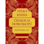 Velká kniha čínských horoskopů - Theodora Lau