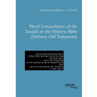Word Concordance of the Tanakh or the Hebrew Bible Hebrew Old Testament