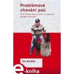 Problémové chování psů. Proč trestat psa za něco, co jsme ho předem nenaučili - Ivo Eichler e-kniha