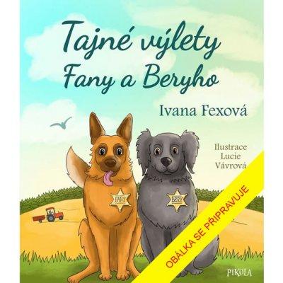 Tajné výlety Fany a Beryho - Ivana Fexová