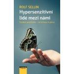 Hypersenzitivní lidé mezi námi - Vysoká senzitivita od mínusu k plusu