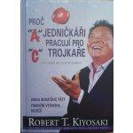 Proč jedničkáři pracují pro trojkaře a dvojkaři pro státní správu - Kiyosaki Robert T.
