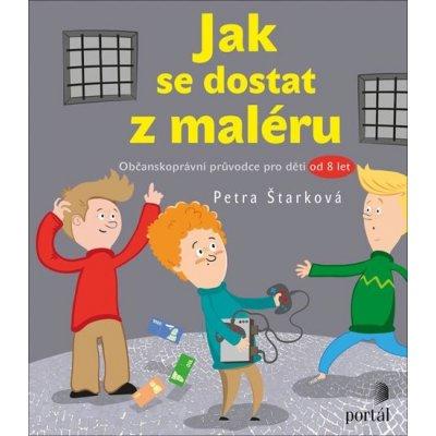 Jak se dostat z maléru - Občanskoprávní průvodce pro děti od 8 let - Petra Štarková