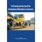 Civil Society and the Search for Development Alternatives in Cameroon - Vudo Emmanuel Yenshu