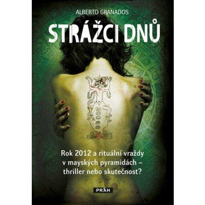 Strážci dnů - Rok 2012 a rituální vraždy v mayských pyramidách thriller nebo skutečnost? - Granados Alberto