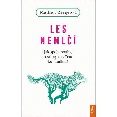 Les nemlčí - Jak spolu houby, rostliny a zvířata komunikují - Ziegeová Madlen