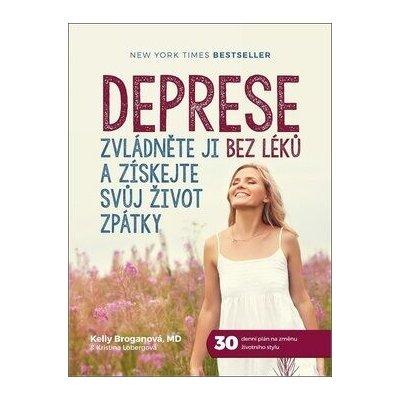 Deprese: Zvládněte ji bez léků a získejte svůj život zpátky - Kelly Broganová, Kristina Lobergová, Jana Kočičková