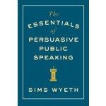 The Essentials of Persuasive Public Speaking Wyeth SimsPaperback