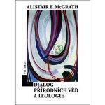 Dialog přírodních věd a teologie Alistair E. McGrath