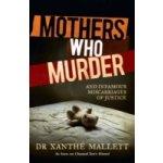 Mothers Who Murder - Mallett Xanthe