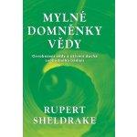 Mylné domněnky vědy Sheldrake Rupert