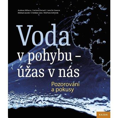 Voda v pohybu - úžas v nás - Pozorování a pokusy - Andreas Wilkens , Herbert Dreiseitl , Jennifer Greene , Christian Liess , Wolfram Schwenk