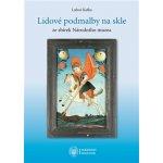 Lidové podmalby na skle. Ze sbírek Národního muzea - Luboš Kafka - LIKA KLUB