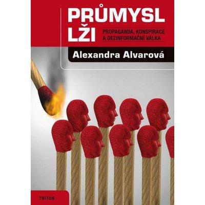 Průmysl lži - Propaganda, konspirace, a dezinformační válka - Alexandra Alvarová