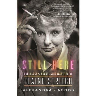 Still Here: The Madcap, Nervy, Singular Life of Elaine Stritch Jacobs AlexandraPaperback