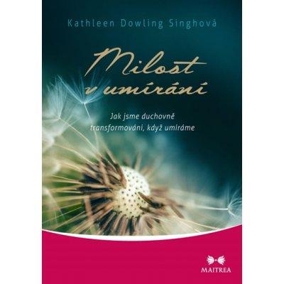 Milost v umírání - Jak jsme duchovně transformováni, když umíráme - Dowling Singhová Kathleen