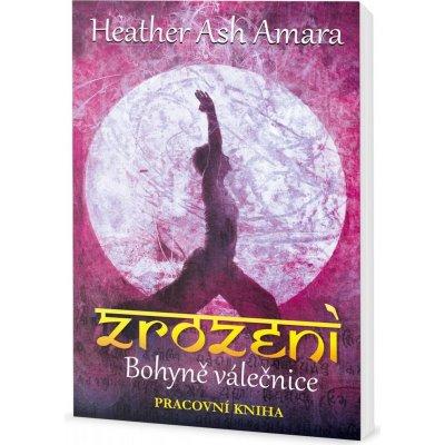 Zrození Bohyně Válečnice - pracovní kniha - Heather Ash Amara