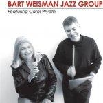 Bart Weisman - Bart Weisman Jazz Group, Featuring Carol Wyeth