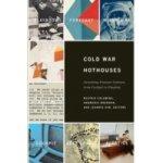 Cold War Hothouses - Colomina Beatriz, Brennan Annemarie, Kim Jeannie