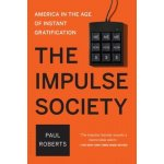 The Impulse Society: America in the Age of Instant Gratification Roberts PaulPaperback