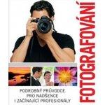 Fotografování - Podrobný průvodce pro nadšence i začínající profesionály - neuveden