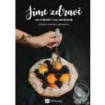 Jíme zdravě ve městě i na venkově - Příběhy kuchařů, jako jste vy
