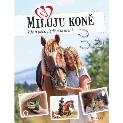 Miluju koně - Vše o jezdectví, péči a krmení - Marie Frey