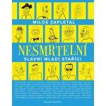 Nesmrtelní - Slavní mladí staříci - Miloš Zapletal