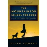 Mountaintop School for Dogs and Other Second Chances - Cooney Ellen
