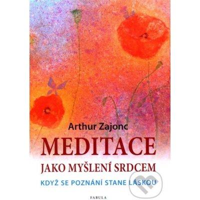 Meditace jako myšlení srdcem Arthur Zajonc