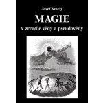 Magie v zrcadle vědy a pseudovědy - Josef Veselý