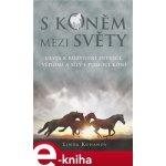 S koněm mezi světy. Cesta k rozvíjení intuice, vědomí a síly s pomocí koní - Linda Kohanov e-kniha
