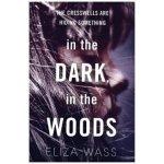 In the Dark, In the Woods - Eliza Wass