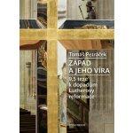 Západ a jeho víra - 9,5 teze k dopadům Lutherovy reformace – Petráček Tomáš