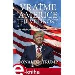 Vraťme Americe její velikost. Jak dát do pořádku ochromenou Ameriku - Donald J. Trump e-kniha