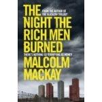 Night the Rich Men Burned - Mackay Malcolm