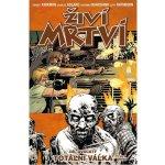 Živí mrtví 20 - Totální válka – Kirkman Robert