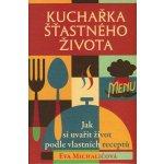Kuchařka šťastného života Kniha - Michaličová Eva
