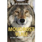Moudrost vlků - Jak myslí, jak vnímají a pečují o sebe - Ell...