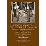 Checoslovaquia y el Cono Sur 1945-1989. Relacines politicas, económicas y culturales durente la Guerra Fría - Michal Zourek - Karolinum