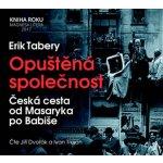 Opuštěná společnost - Česká cesta od Masaryka po Babiše - CD (Čte Jiří Dvořák a Ivan Trojan) - Tabery Erik